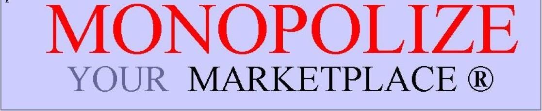 Monopolize Your Marketplace ®